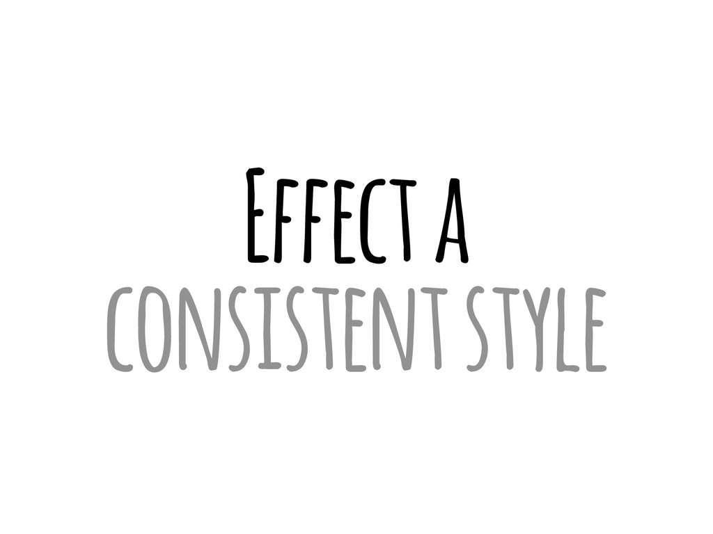 Effect a consistent style