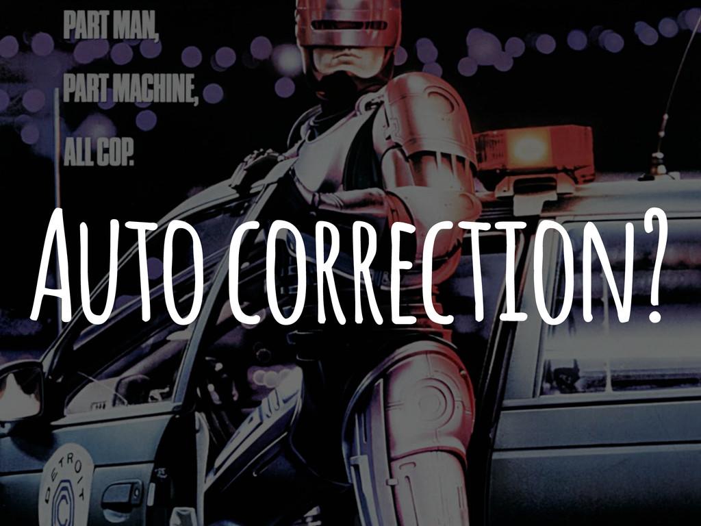 Auto correction?