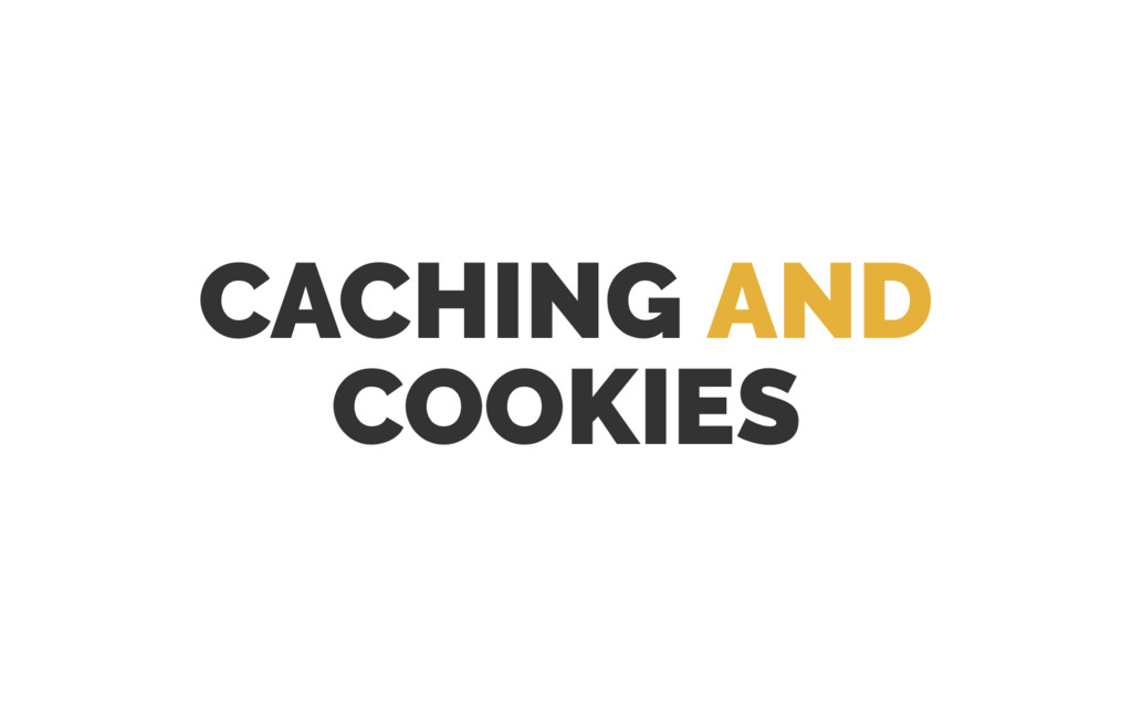 CACHING AND COOKIES