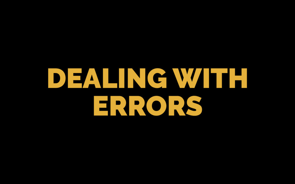 DEALING WITH ERRORS