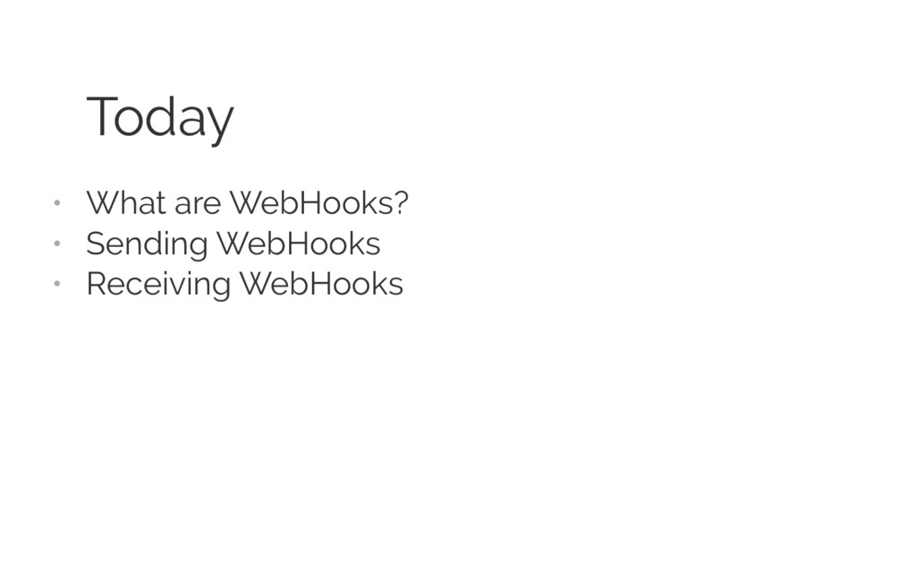 Today • What are WebHooks? • Sending WebHooks •...