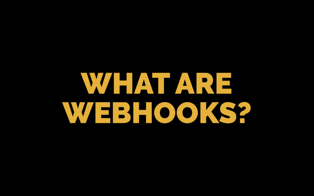 WHAT ARE WEBHOOKS?