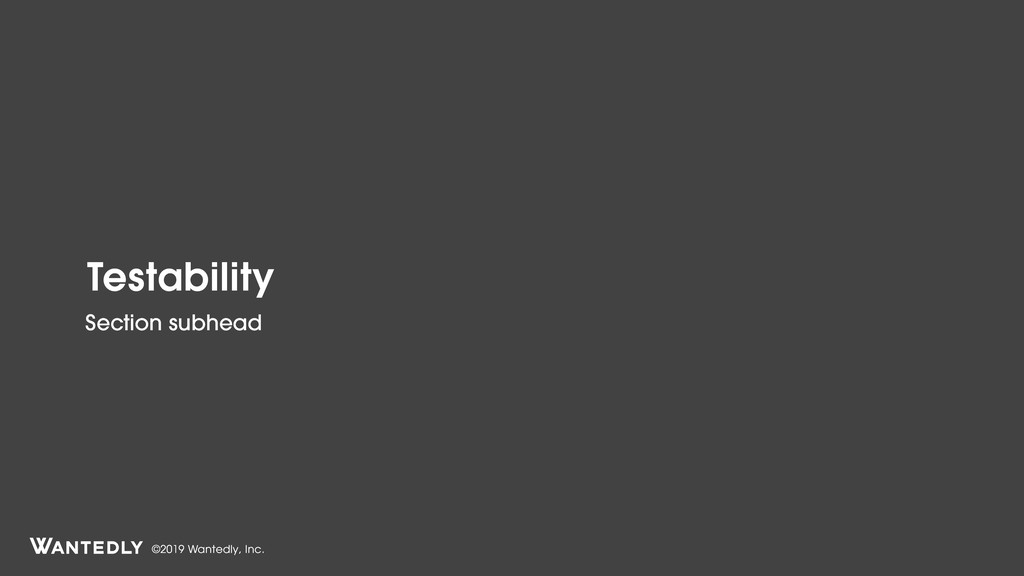 ©2019 Wantedly, Inc. Testability Section subhead