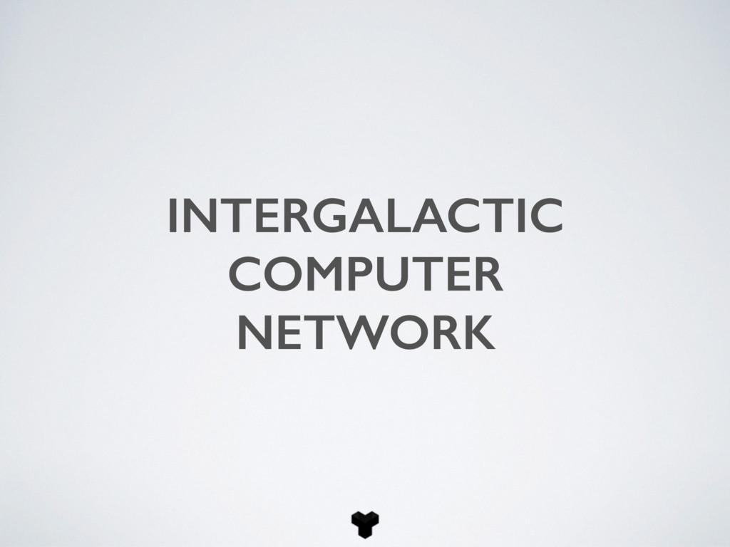 INTERGALACTIC COMPUTER NETWORK