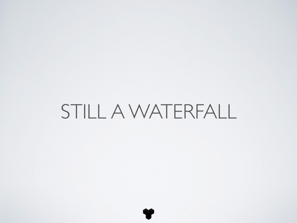 STILL A WATERFALL