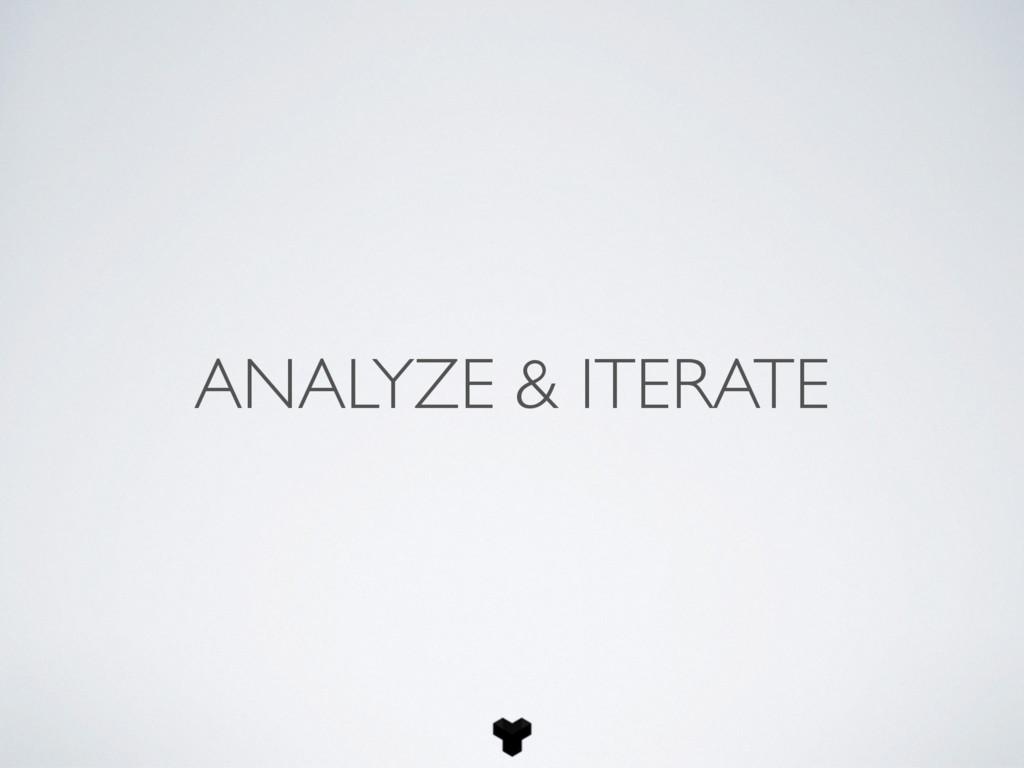 ANALYZE & ITERATE