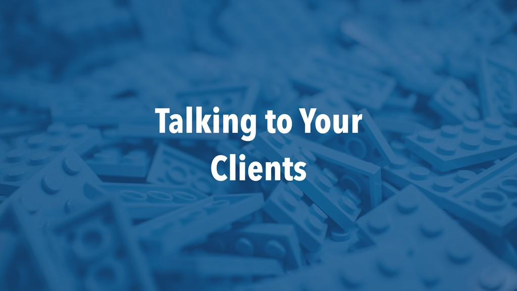 Talking to Your Clients
