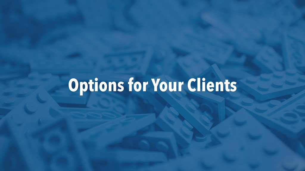 Options for Your Clients