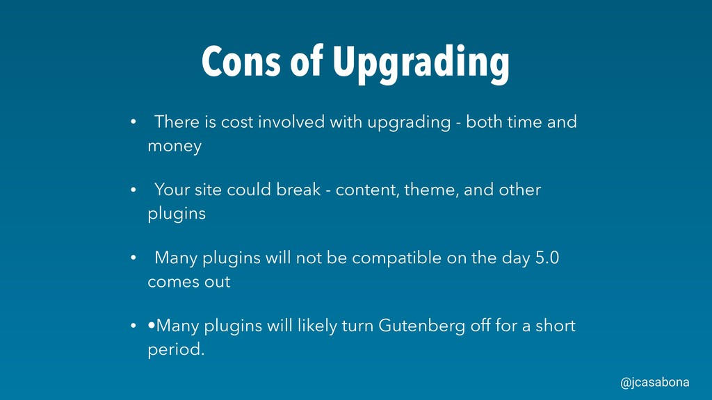 @jcasabona Cons of Upgrading • There is cost in...