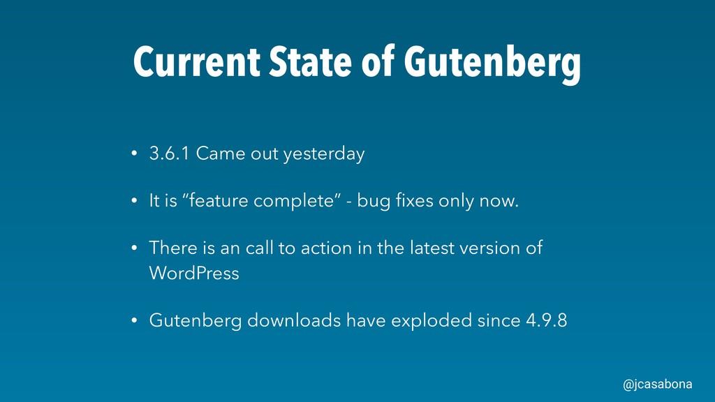 @jcasabona Current State of Gutenberg • 3.6.1 C...