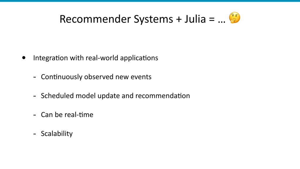 Recommender Systems + Julia = …  • Integra)on w...