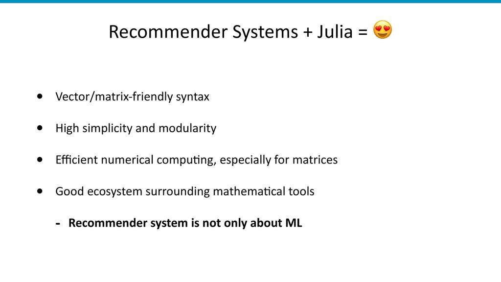 Recommender Systems + Julia =  • Vector/matrix-...