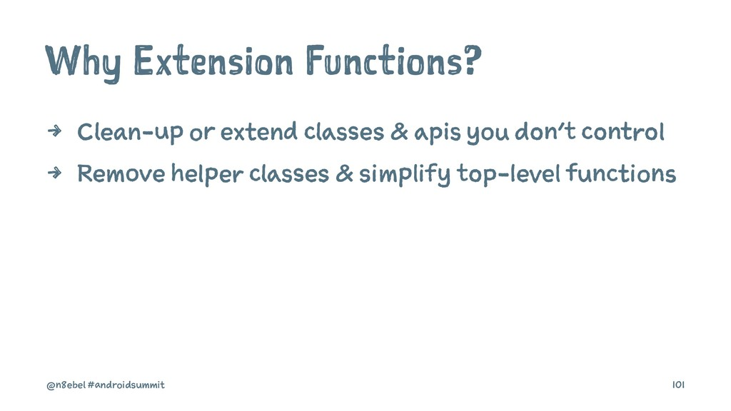 Why Extension Functions? 4 Clean-up or extend c...