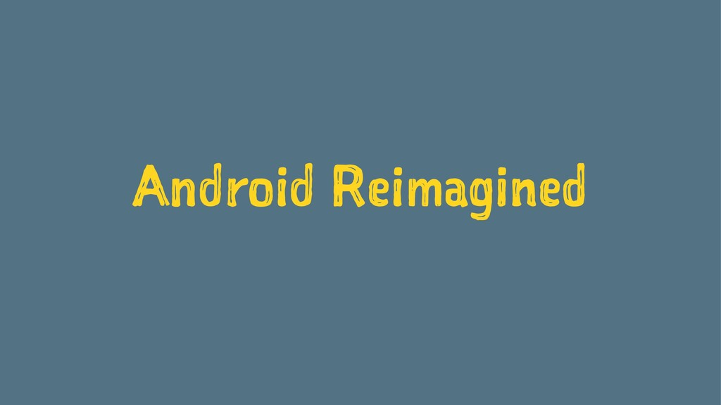 Android Reimagined @n8ebel #androidsummit 123