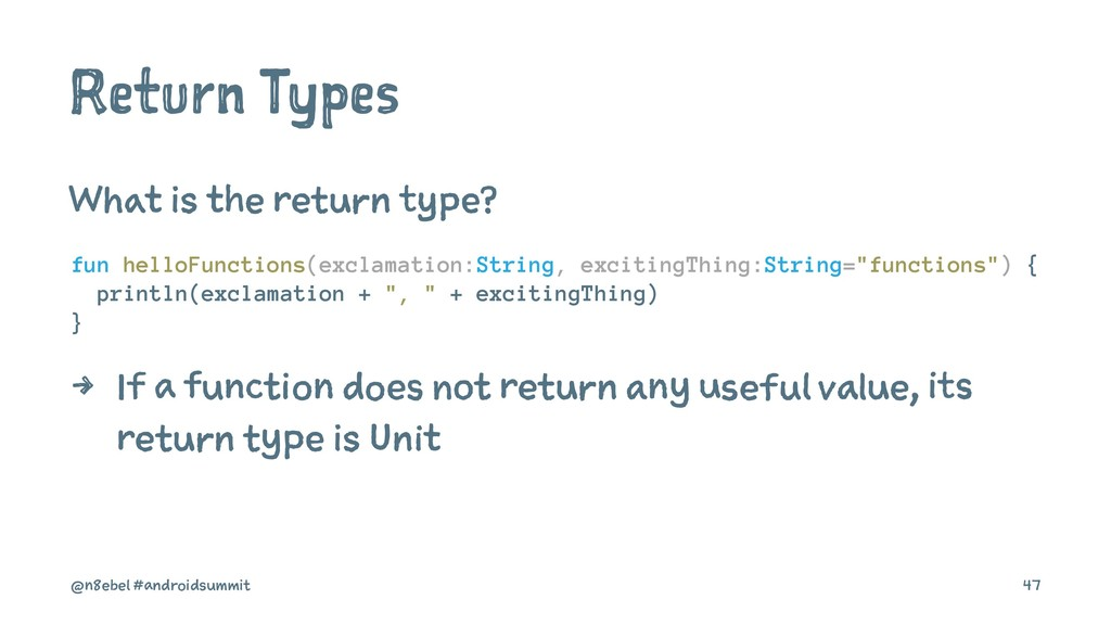 Return Types What is the return type? fun hello...