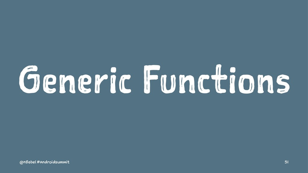 Generic Functions @n8ebel #androidsummit 51