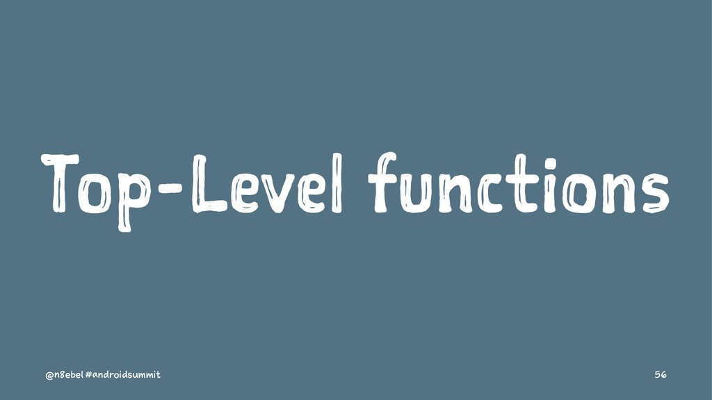 Top-Level functions @n8ebel #androidsummit 56