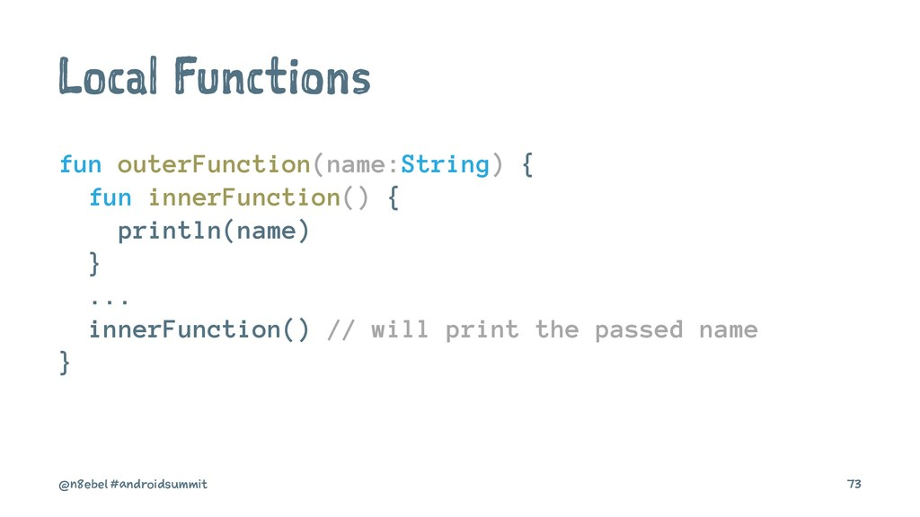 Local Functions fun outerFunction(name:String) ...