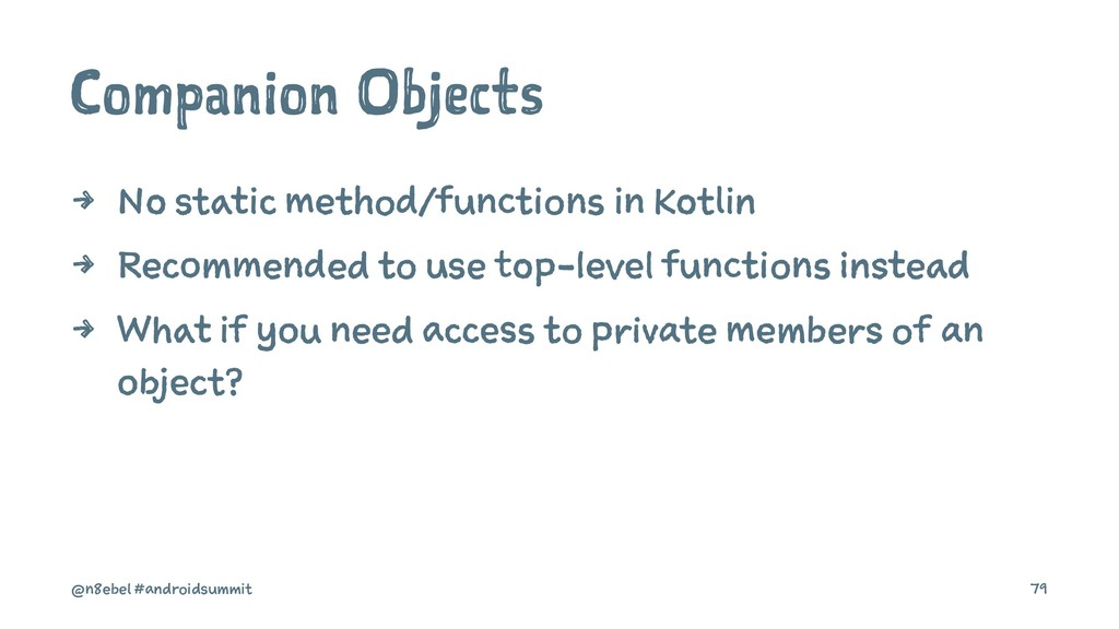 Companion Objects 4 No static method/functions ...