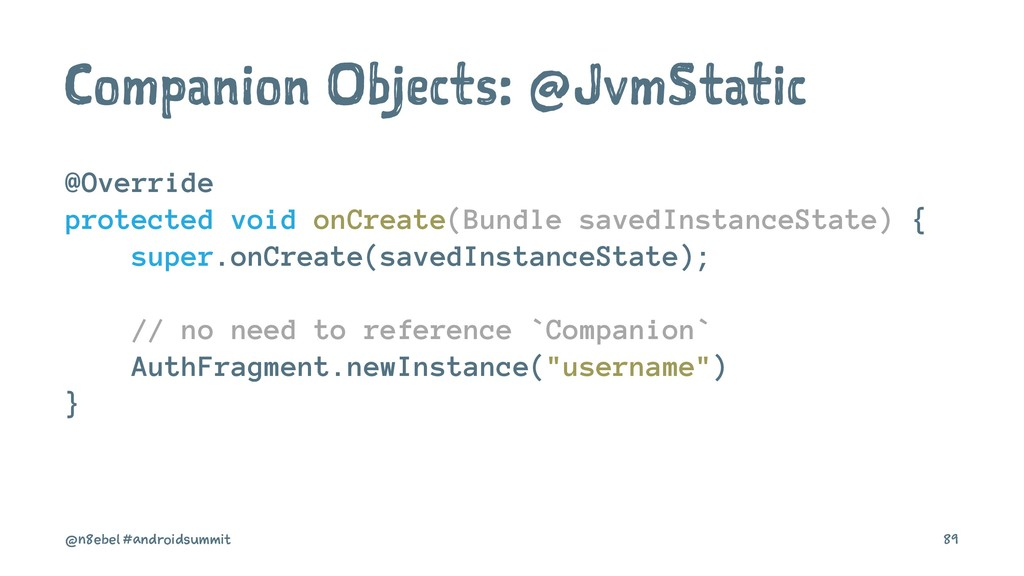 Companion Objects: @JvmStatic @Override protect...