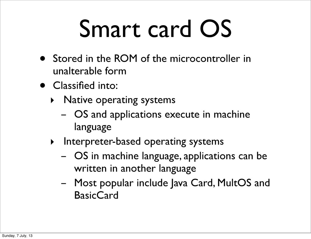 Smart card OS • Stored in the ROM of the microc...