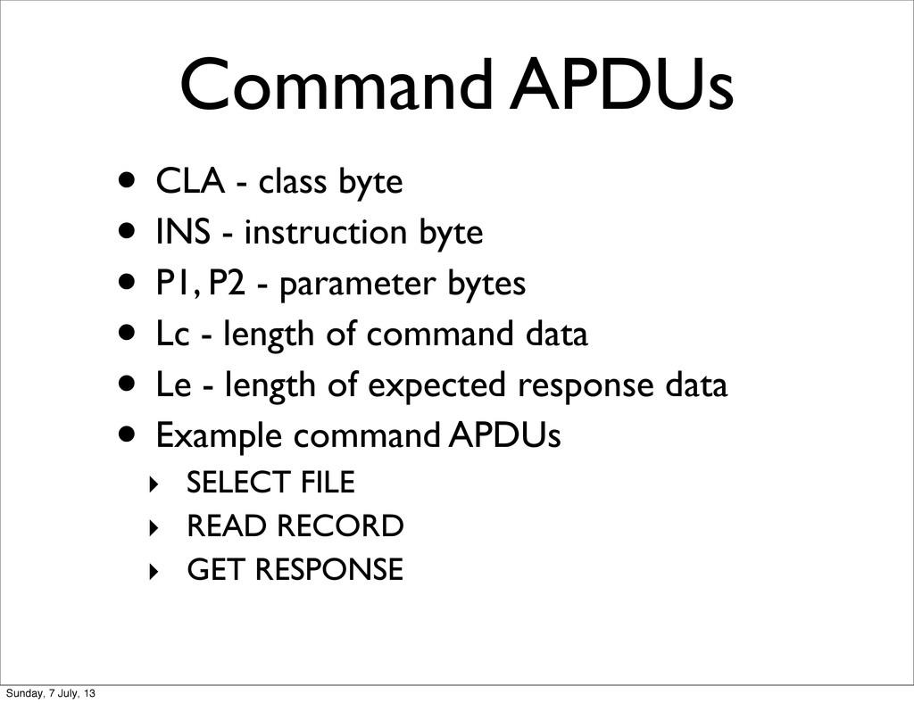 Command APDUs • CLA - class byte • INS - instru...