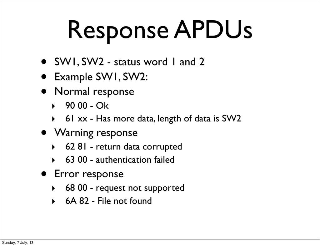 Response APDUs • SW1, SW2 - status word 1 and 2...