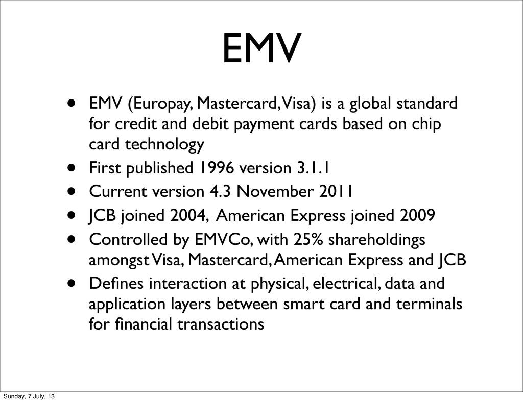 EMV • EMV (Europay, Mastercard, Visa) is a glob...