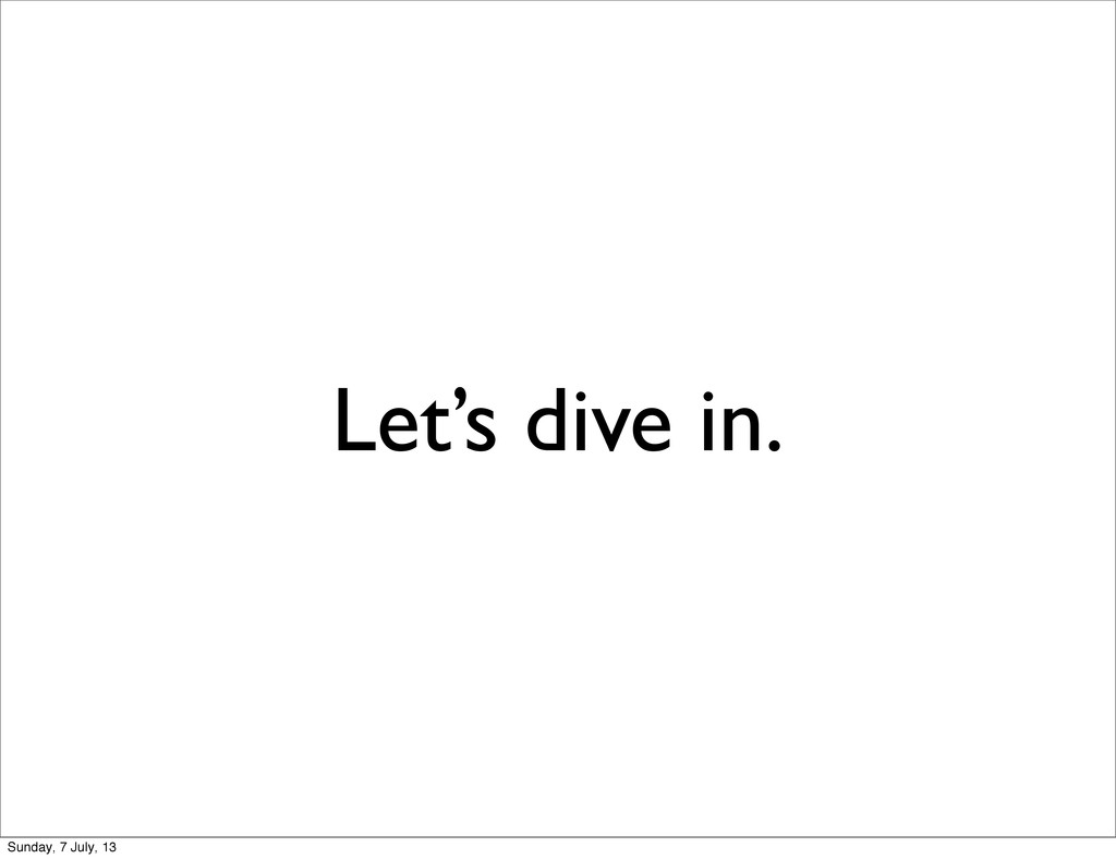 Let's dive in. Sunday, 7 July, 13
