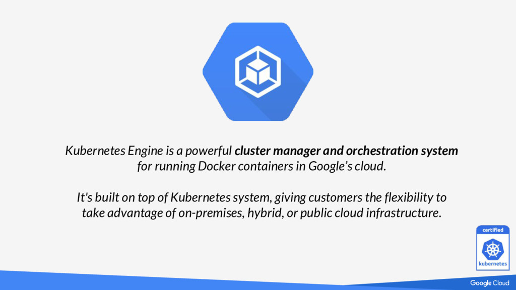 Kubernetes Engine is a powerful cluster manager...