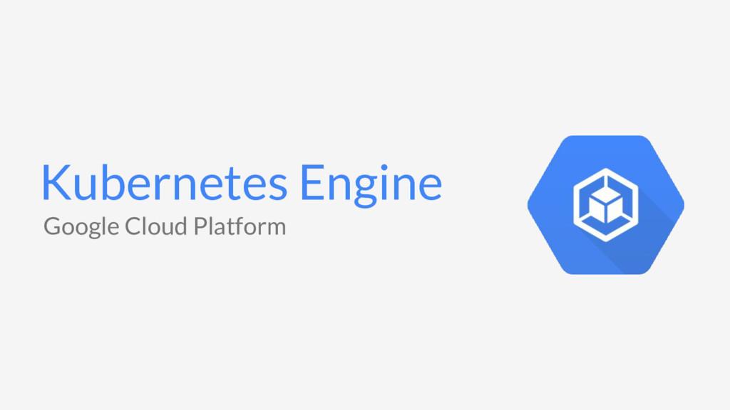 Kubernetes Engine Google Cloud Platform