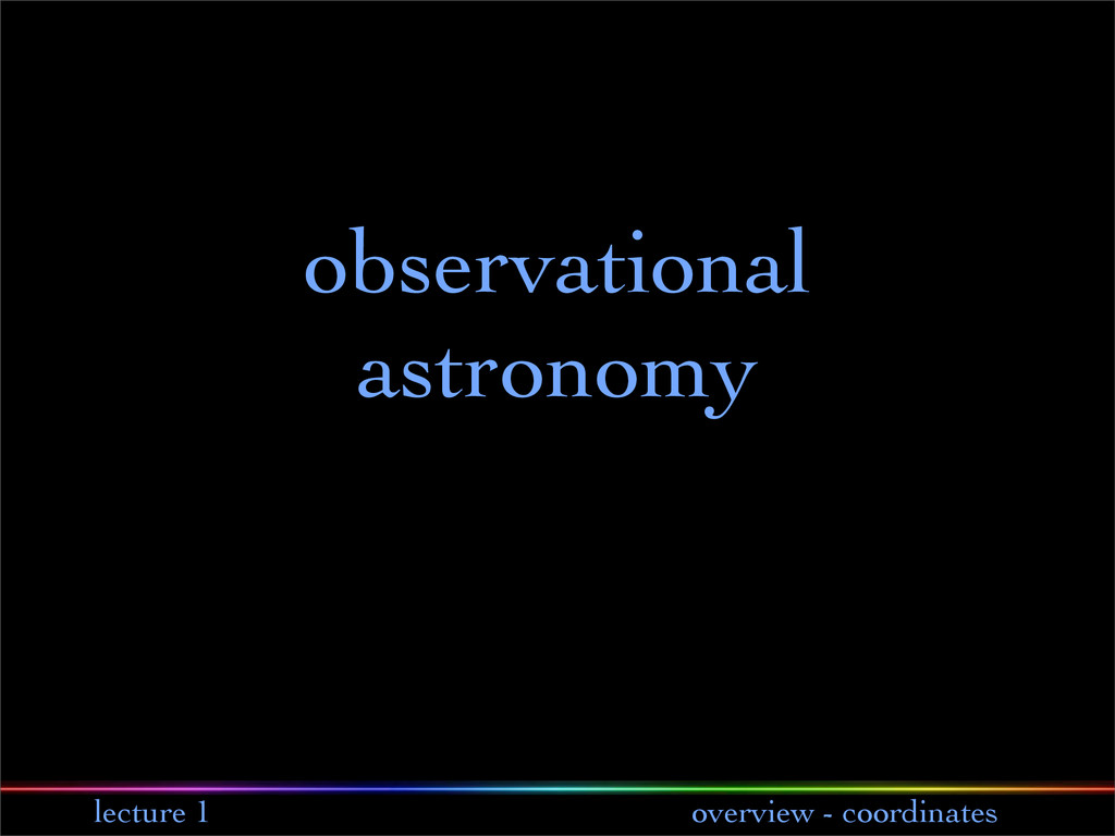 lecture 1 overview - coordinates observational ...