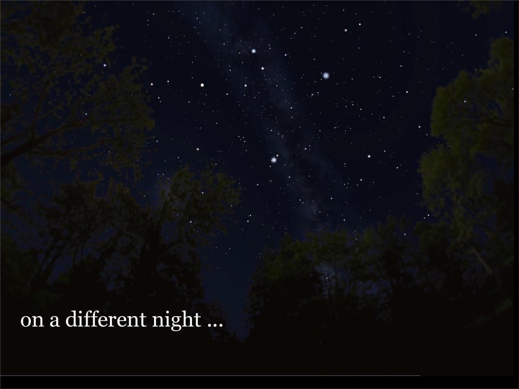 on a different night ... on a different night ....