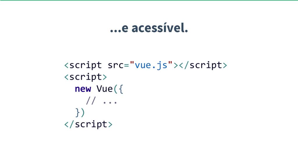 """...e acessível. <script src=""""vue.js""""></script> ..."""