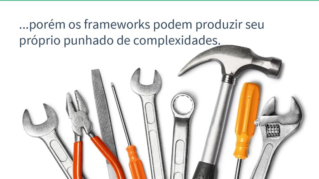 ...porém os frameworks podem produzir seu própr...