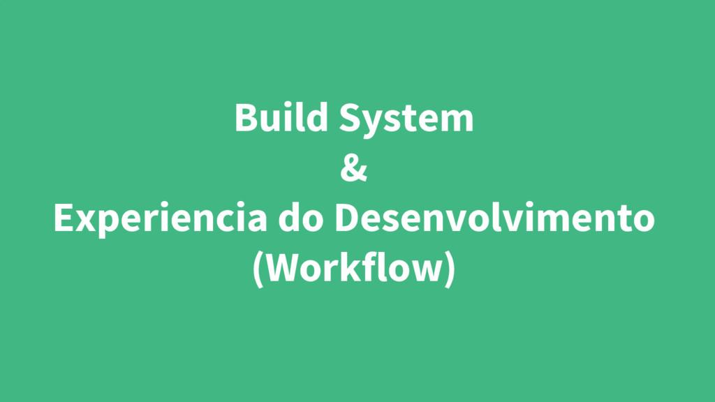 Build System & Experiencia do Desenvolvimento (...