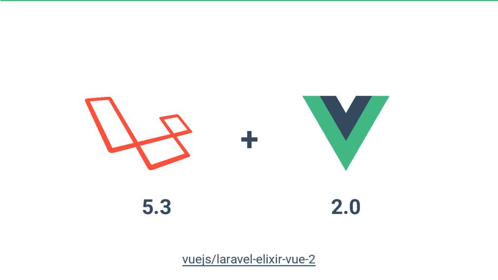 5.3 2.0 + vuejs/laravel-elixir-vue-2