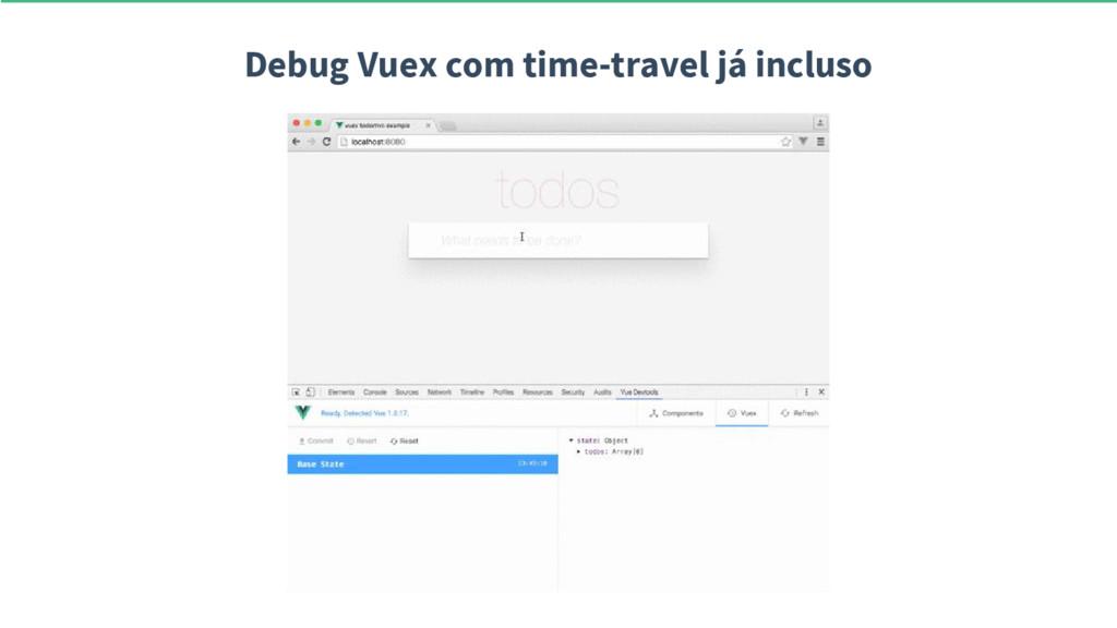 Debug Vuex com time-travel já incluso