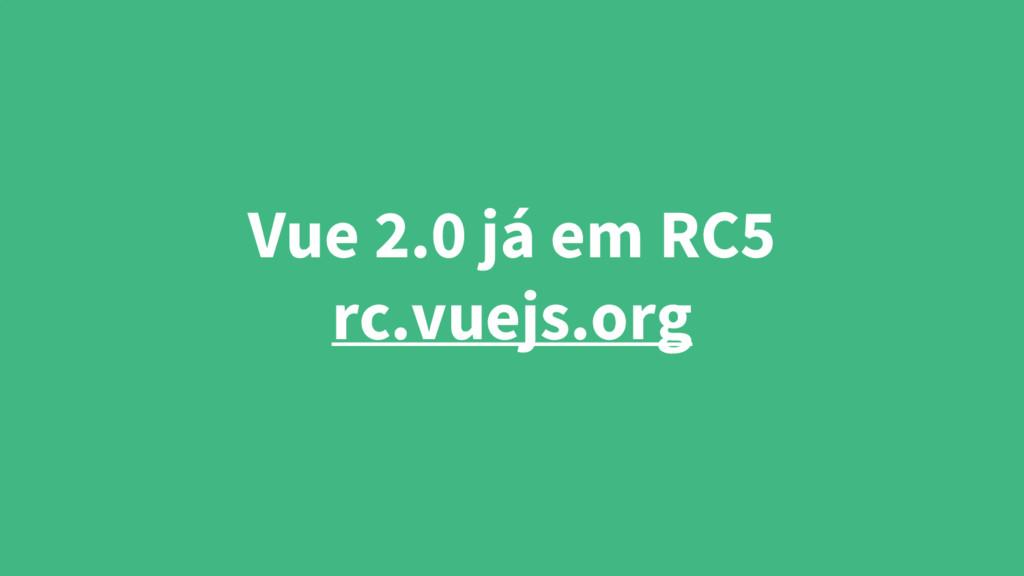 Vue 2.0 já em RC5 rc.vuejs.org