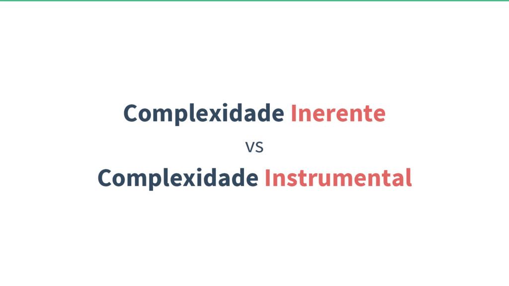 Complexidade Inerente vs Complexidade Instrumen...