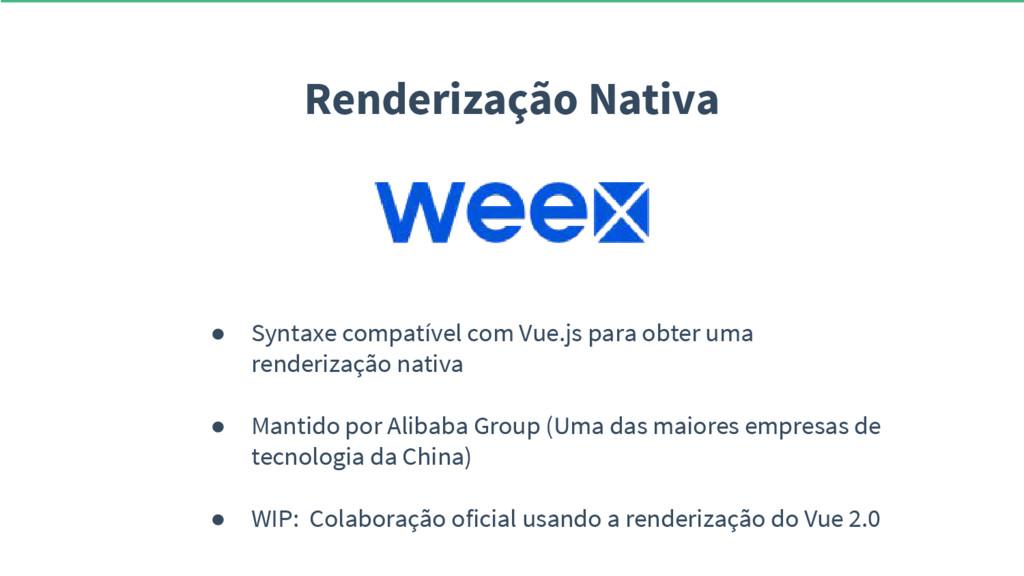 Renderização Nativa ● Syntaxe compatível com Vu...