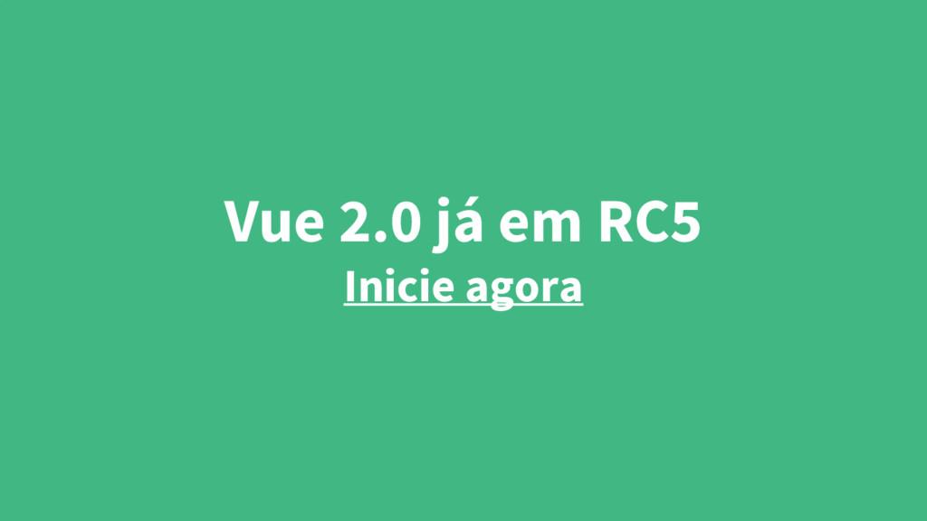 Vue 2.0 já em RC5 Inicie agora