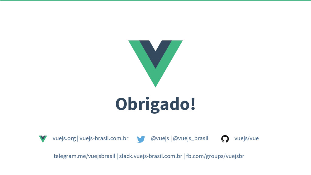 Obrigado! @vuejs | @vuejs_brasil vuejs/vue vuej...