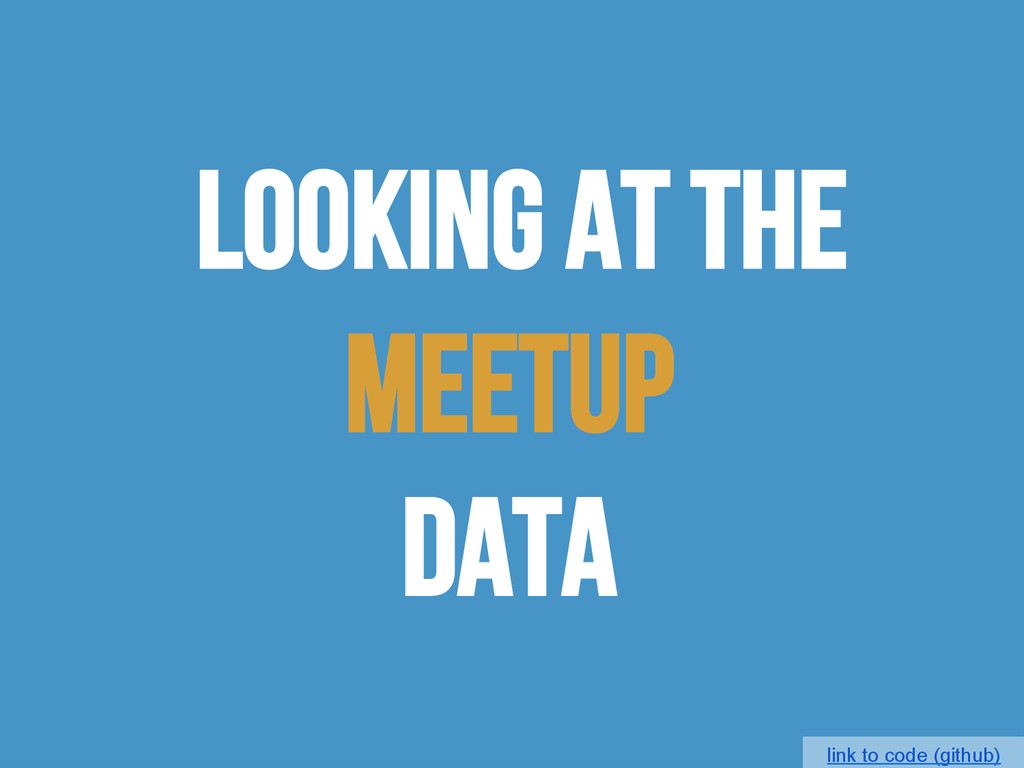 LOOKING AT THE MEETUP DATA link to code (github)