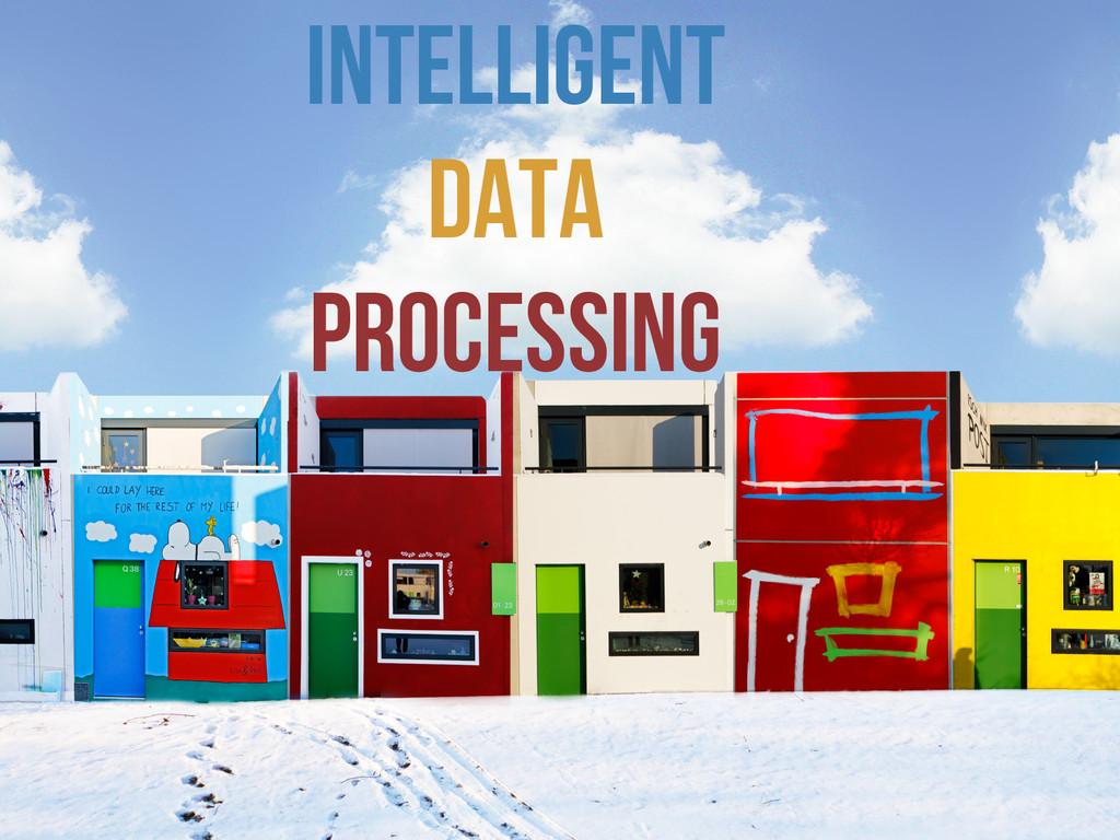 INTELLIGENT Data Processing