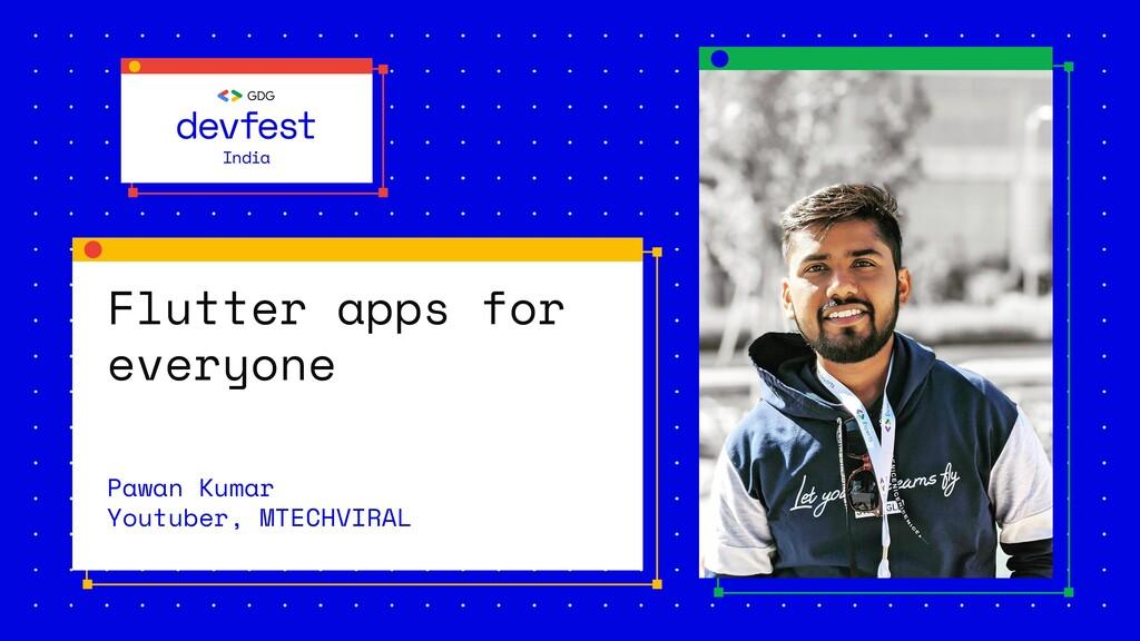 Flutter apps for everyone Pawan Kumar Youtuber,...
