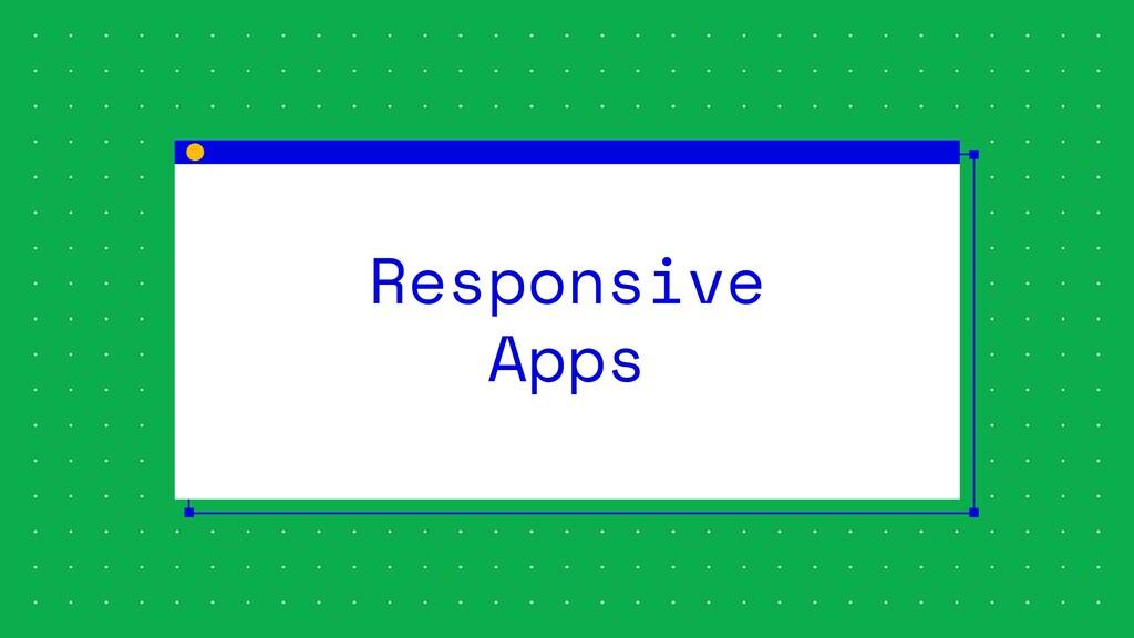 Responsive Apps