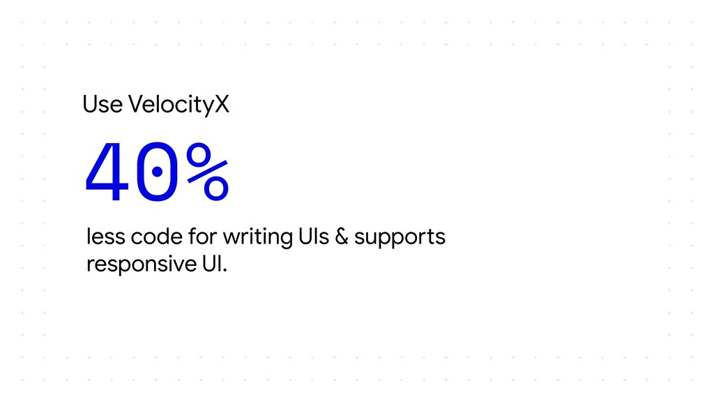 Use VelocityX less code for writing UIs & suppo...
