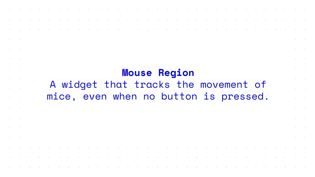 Mouse Region A widget that tracks the movement ...