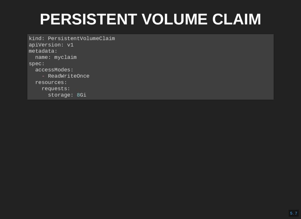 PERSISTENT VOLUME CLAIM kind: PersistentVolumeC...